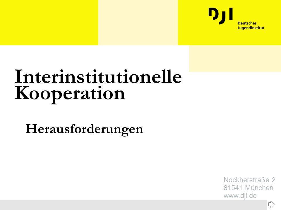 Nockherstraße 2 81541 München www.dji.de Herausforderungen Interinstitutionelle Kooperation