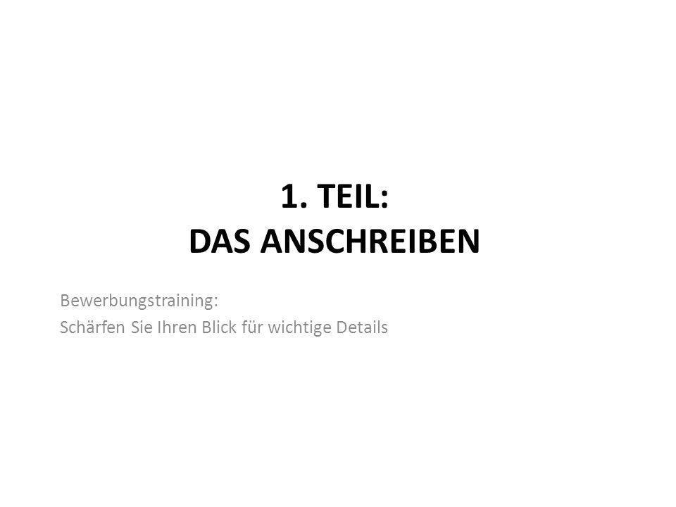 1. TEIL: DAS ANSCHREIBEN Bewerbungstraining: Schärfen Sie Ihren Blick für wichtige Details