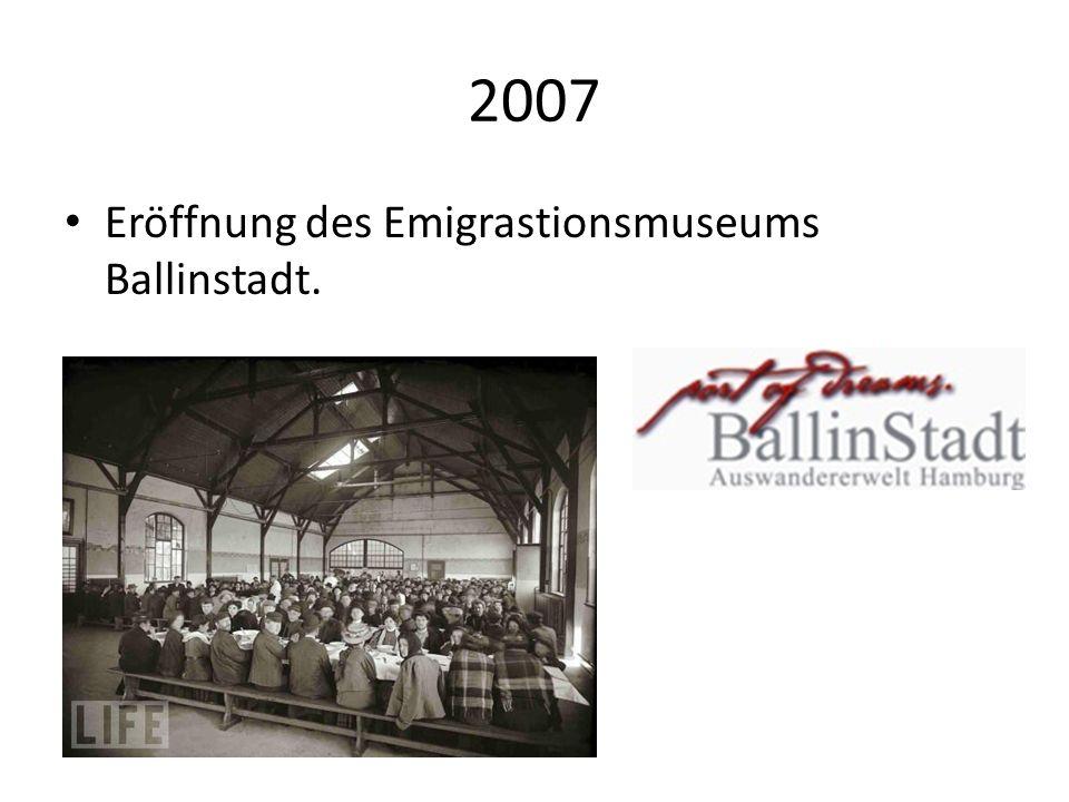 2007 Eröffnung des Emigrastionsmuseums Ballinstadt.