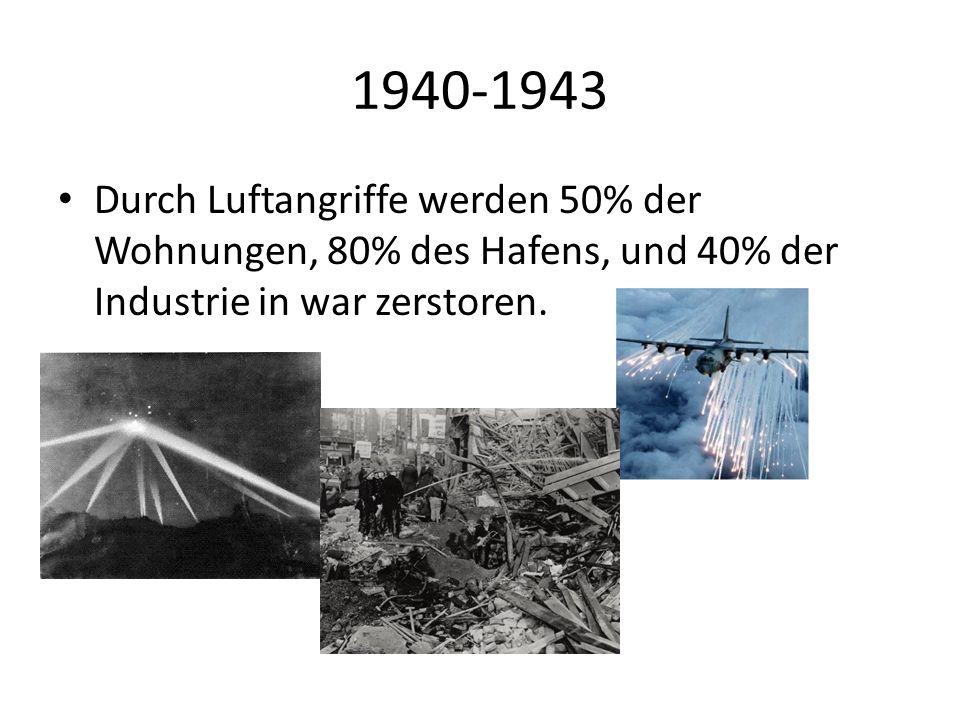 1940-1943 Durch Luftangriffe werden 50% der Wohnungen, 80% des Hafens, und 40% der Industrie in war zerstoren.