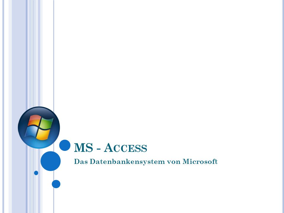 MS - A CCESS Das Datenbankensystem von Microsoft