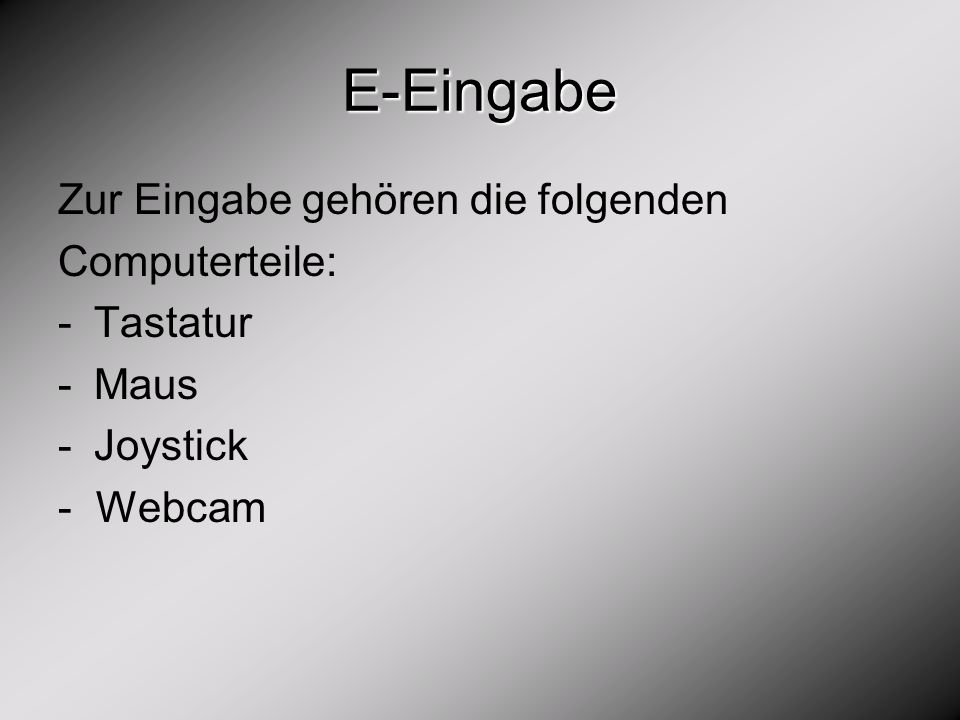 E-Eingabe Zur Eingabe gehören die folgenden Computerteile: -Tastatur -Maus -Joystick - Webcam