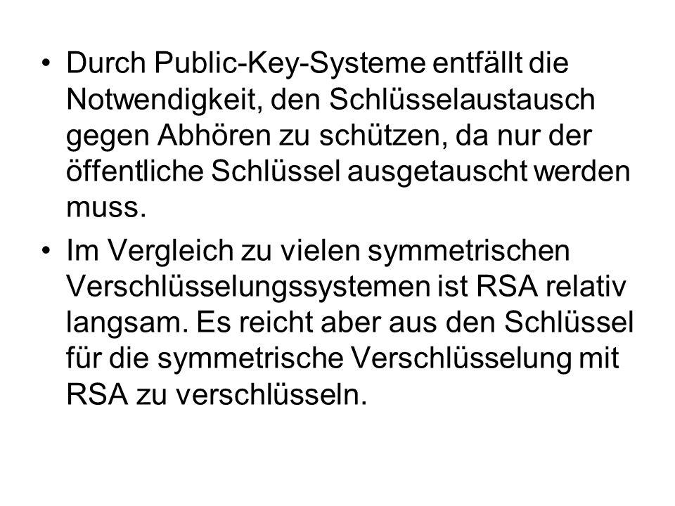 Durch Public-Key-Systeme entfällt die Notwendigkeit, den Schlüsselaustausch gegen Abhören zu schützen, da nur der öffentliche Schlüssel ausgetauscht werden muss.