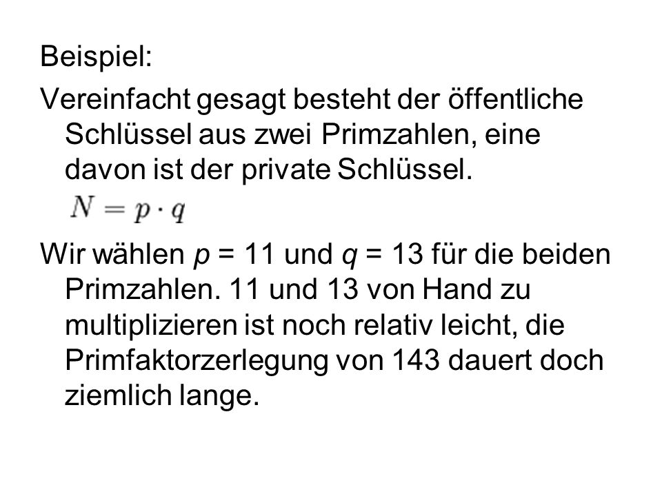 Beispiel: Vereinfacht gesagt besteht der öffentliche Schlüssel aus zwei Primzahlen, eine davon ist der private Schlüssel.