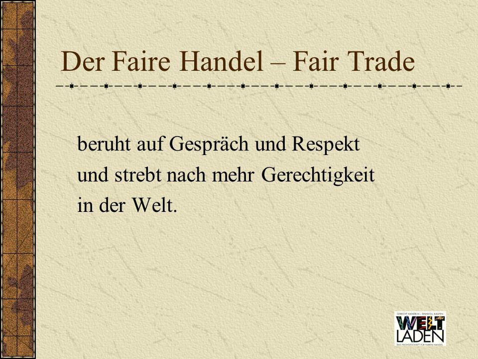 Fair Trade Organisationen unterstützen arme Bauern und Bäuerinnen die Bewusstseinsbildung Gemeinsame Definition der Fair Trade Organisationen, Dezember 2001
