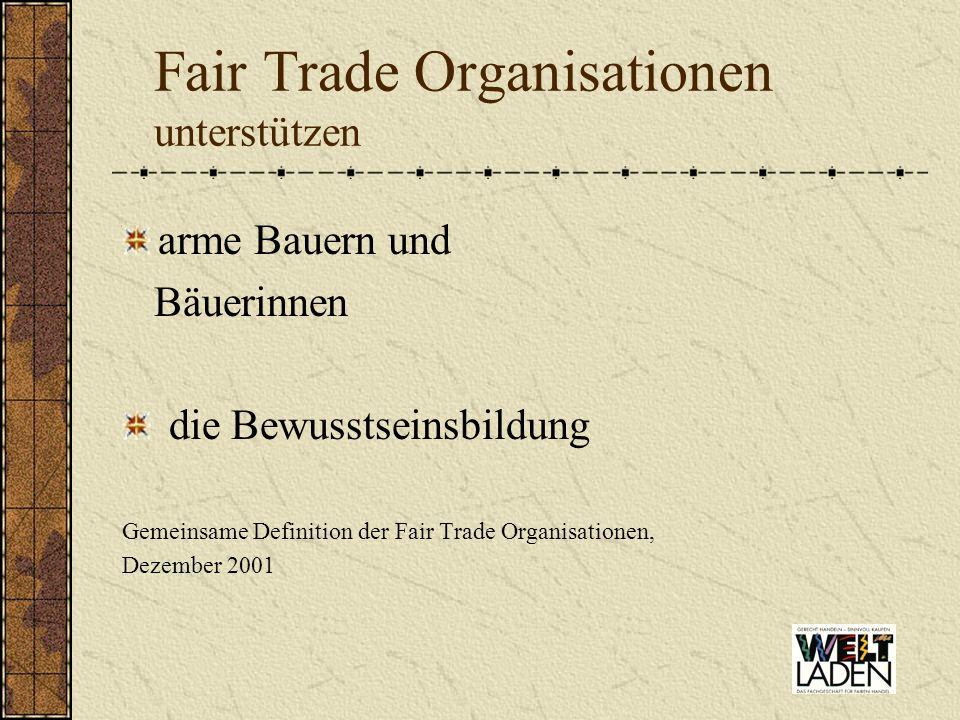 Fair Trade Organisationen unterstützen arme Bauern und Bäuerinnen die Bewusstseinsbildung Gemeinsame Definition der Fair Trade Organisationen, Dezembe
