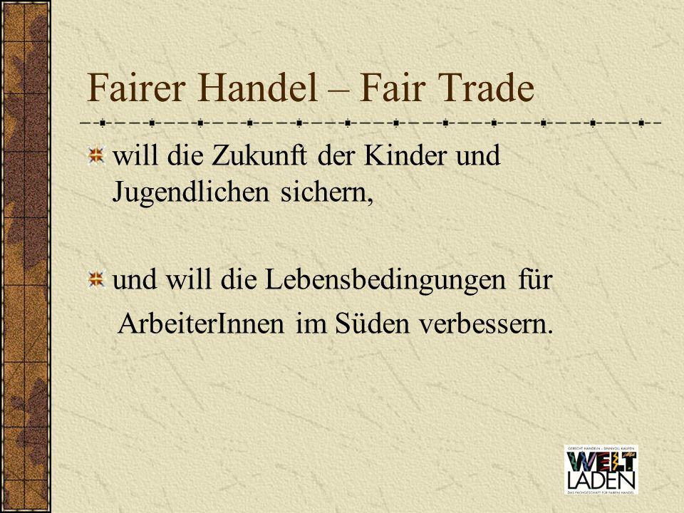 Fairer Handel – Fair Trade will die Zukunft der Kinder und Jugendlichen sichern, und will die Lebensbedingungen für ArbeiterInnen im Süden verbessern.