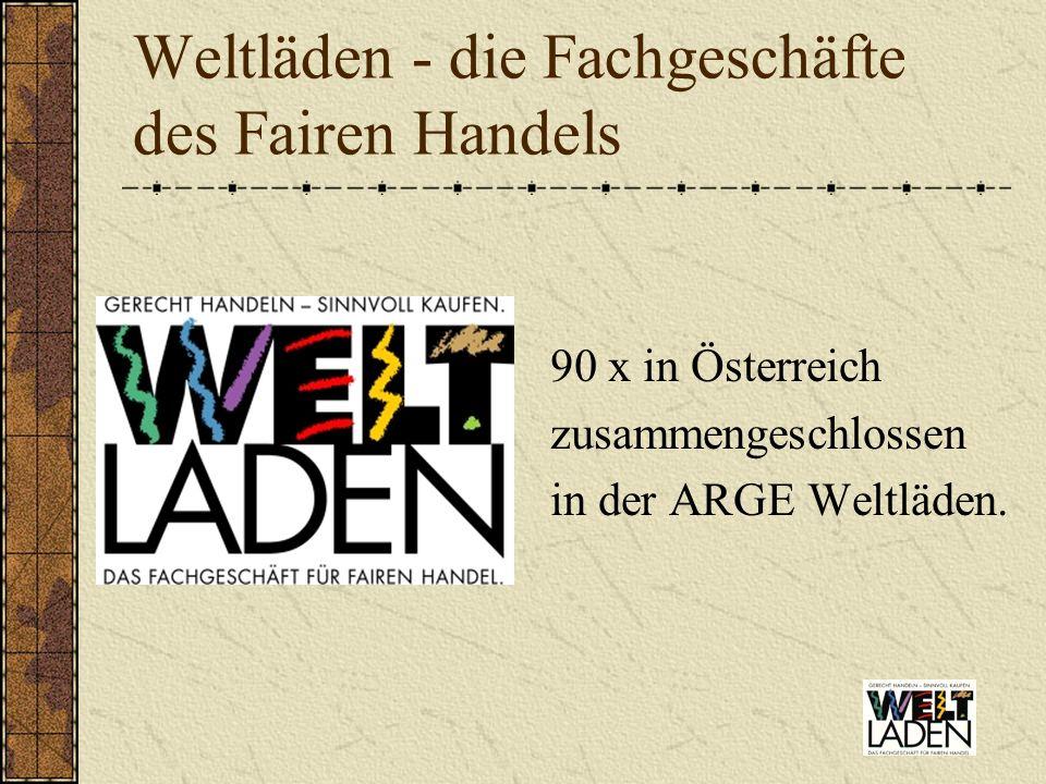 Weltläden - die Fachgeschäfte des Fairen Handels 90 x in Österreich zusammengeschlossen in der ARGE Weltläden.