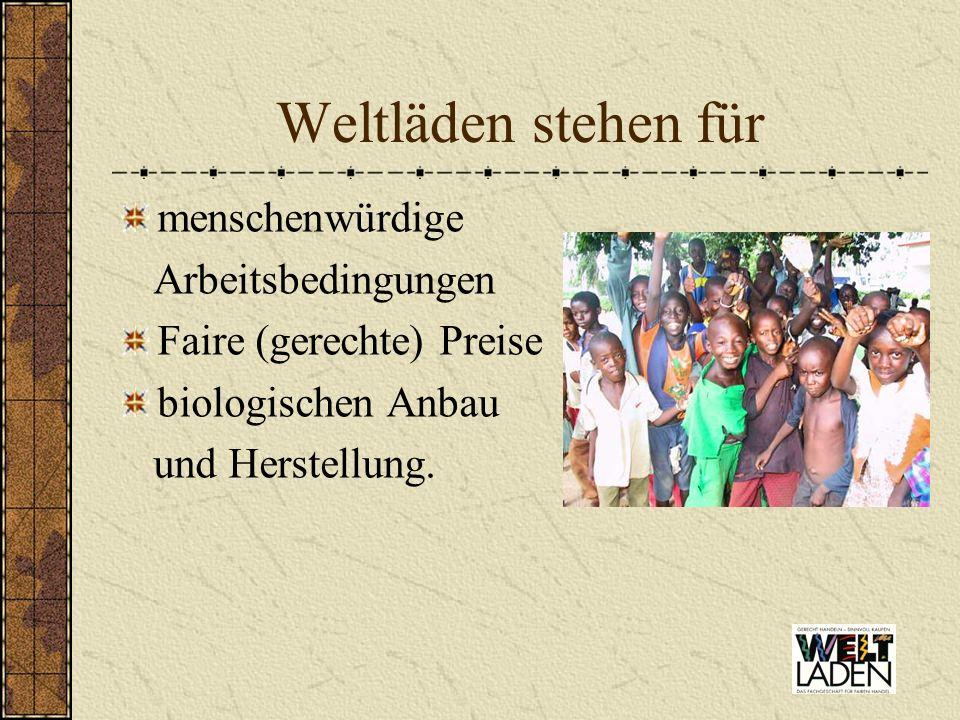 Weltläden engagieren sich gegen ausbeuterische Kinderarbeit für die Förderung von Frauen und Kindern für die Einhaltung und Kontrolle der Fair Trade Kriterien