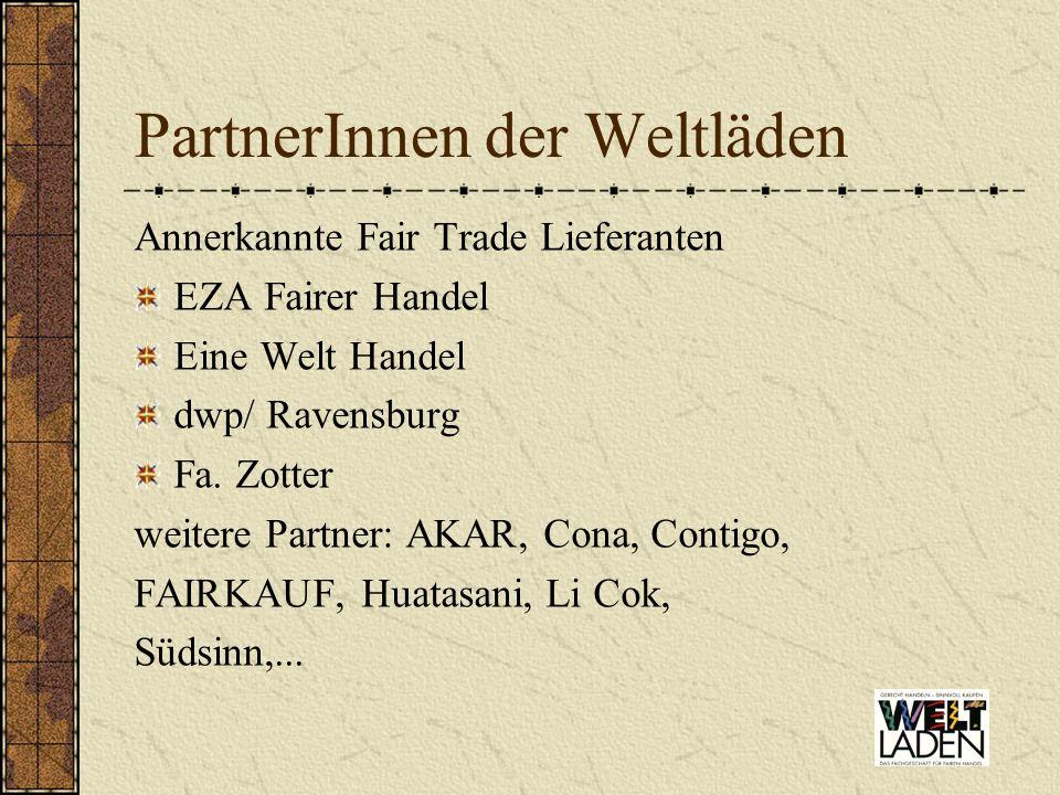 PartnerInnen der Weltläden Annerkannte Fair Trade Lieferanten EZA Fairer Handel Eine Welt Handel dwp/ Ravensburg Fa. Zotter weitere Partner: AKAR, Con