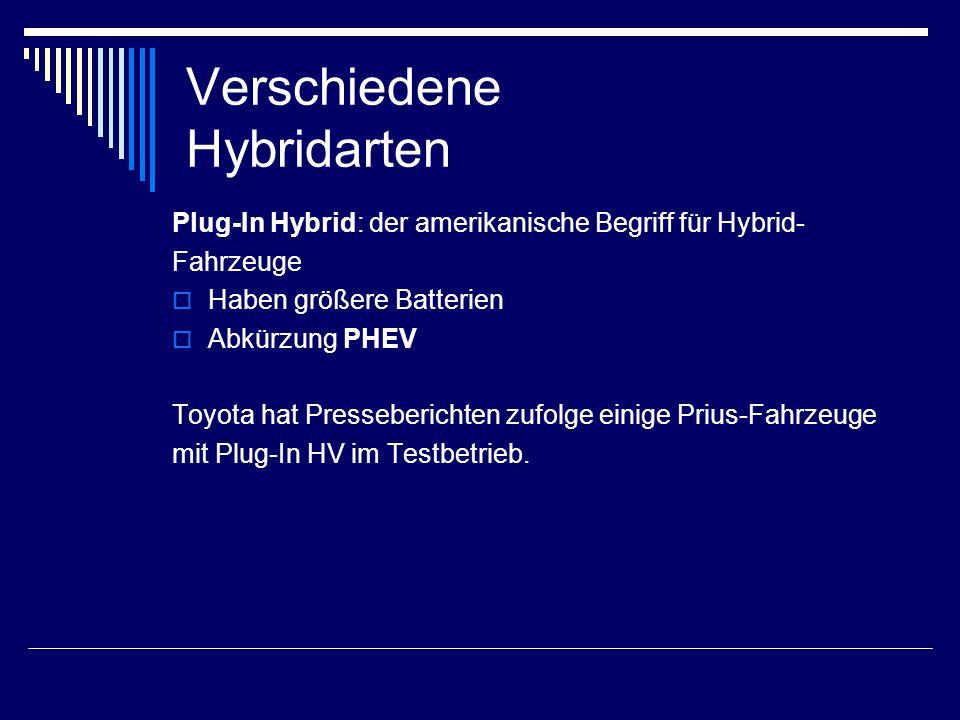 Verschiedene Hybridarten Plug-In Hybrid: der amerikanische Begriff für Hybrid- Fahrzeuge  Haben größere Batterien  Abkürzung PHEV Toyota hat Presseb