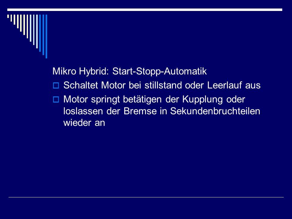 Mikro Hybrid: Start-Stopp-Automatik  Schaltet Motor bei stillstand oder Leerlauf aus  Motor springt betätigen der Kupplung oder loslassen der Bremse