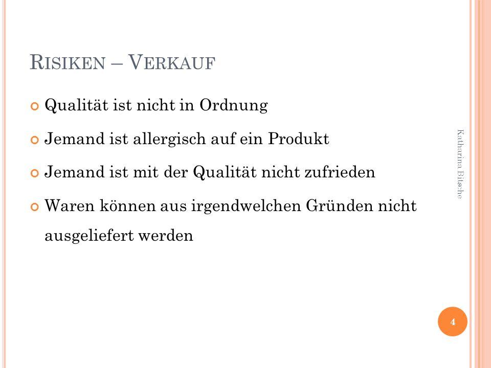 R ISIKEN – V ERKAUF Qualität ist nicht in Ordnung Jemand ist allergisch auf ein Produkt Jemand ist mit der Qualität nicht zufrieden Waren können aus i