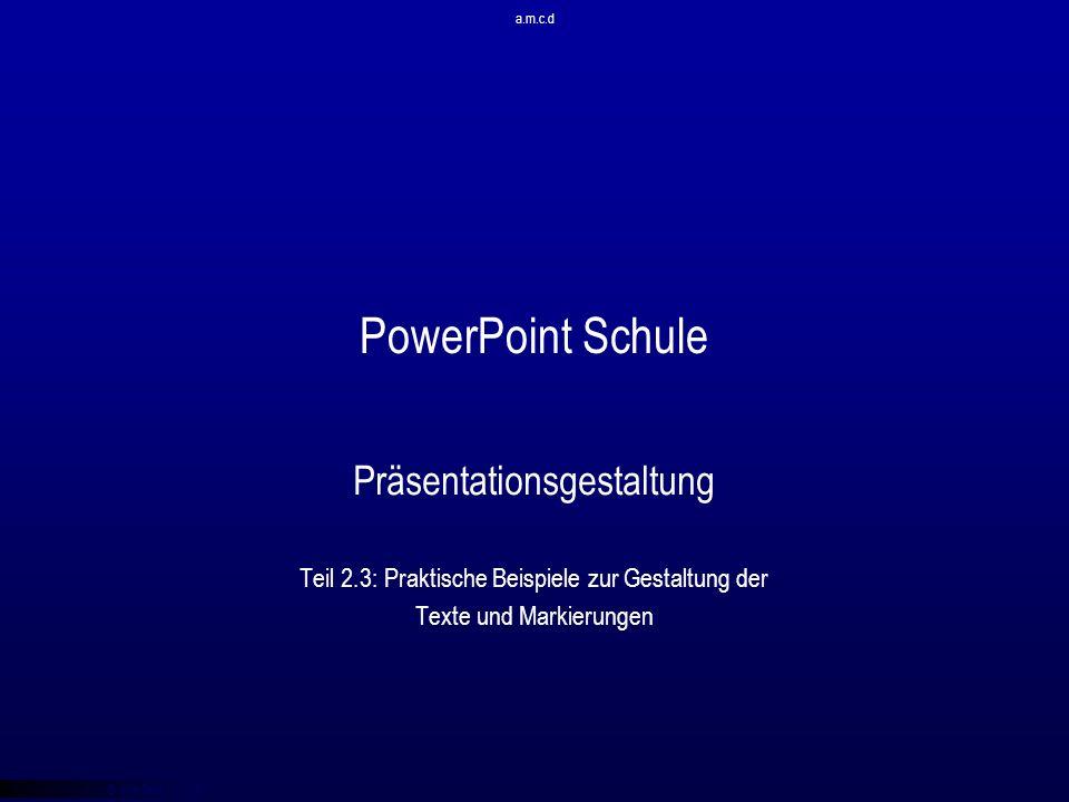 PowerPoint Schule Präsentationsgestaltung Teil 2.3: Praktische Beispiele zur Gestaltung der Texte und Markierungen © qba fecit a.m.c.d
