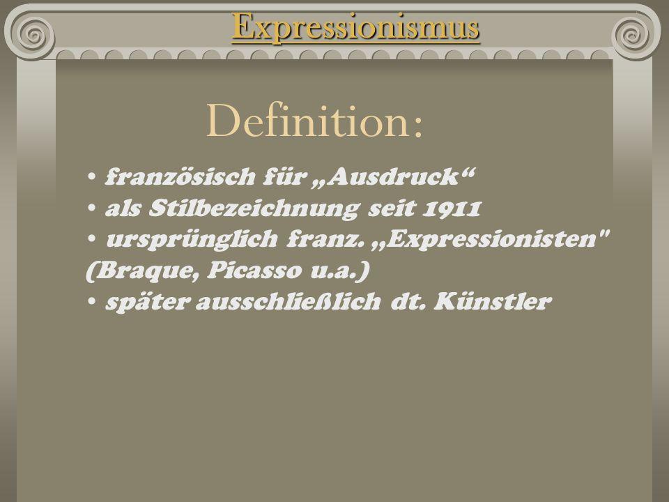 """Expressionismus französisch für """"Ausdruck als Stilbezeichnung seit 1911 ursprünglich franz.,,Expressionisten (Braque, Picasso u.a.) später ausschließlich dt."""
