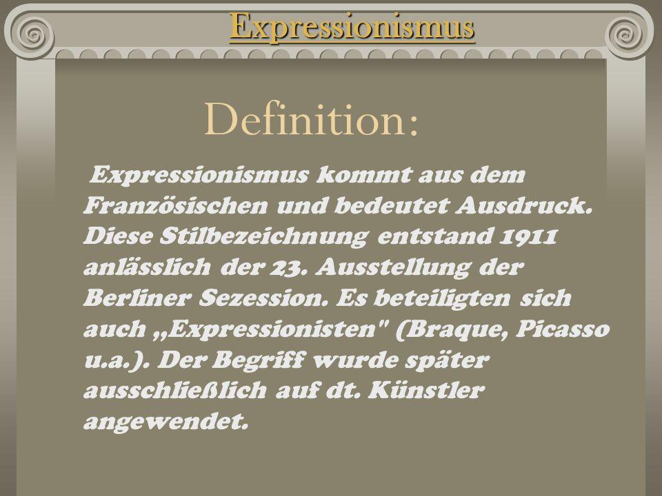 Expressionismus Expressionismus kommt aus dem Französischen und bedeutet Ausdruck. Diese Stilbezeichnung entstand 1911 anlässlich der 23. Ausstellung