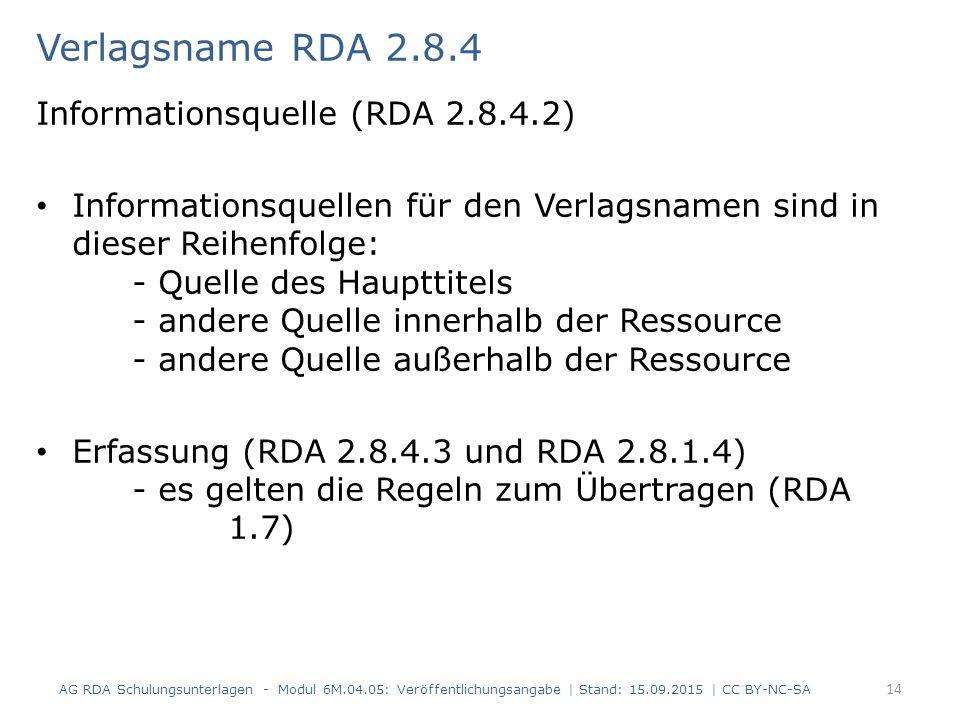 Verlagsname RDA 2.8.4 Informationsquelle (RDA 2.8.4.2) Informationsquellen für den Verlagsnamen sind in dieser Reihenfolge: - Quelle des Haupttitels -