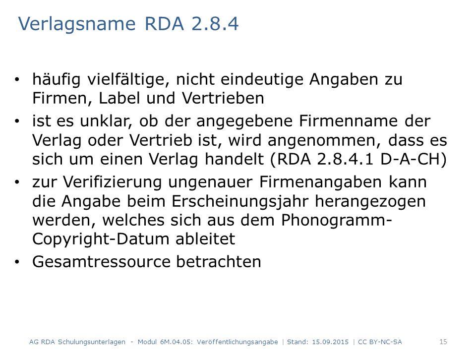 Verlagsname RDA 2.8.4 häufig vielfältige, nicht eindeutige Angaben zu Firmen, Label und Vertrieben ist es unklar, ob der angegebene Firmenname der Ver