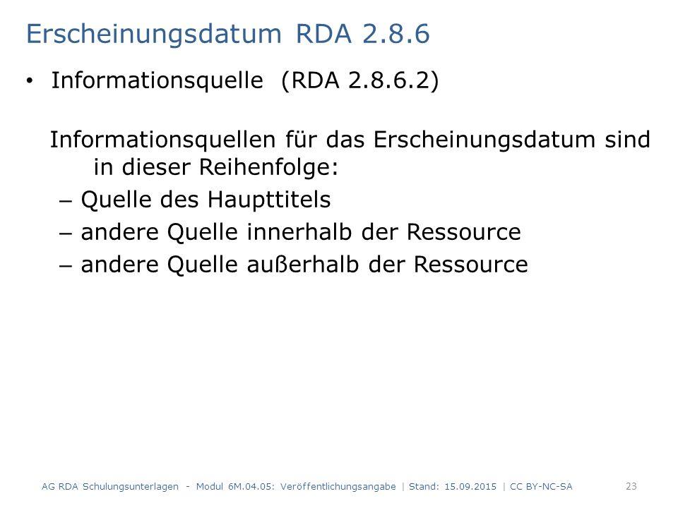 Erscheinungsdatum RDA 2.8.6 Informationsquelle (RDA 2.8.6.2) Informationsquellen für das Erscheinungsdatum sind in dieser Reihenfolge: – Quelle des Ha