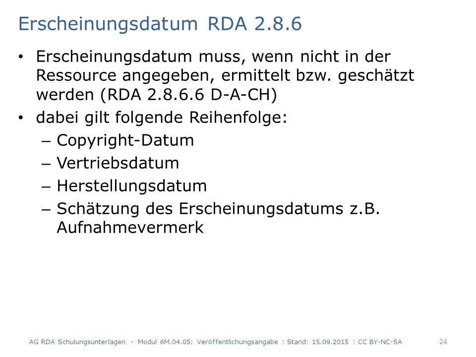 Erscheinungsdatum RDA 2.8.6 Erscheinungsdatum muss, wenn nicht in der Ressource angegeben, ermittelt bzw. geschätzt werden (RDA 2.8.6.6 D-A-CH) dabei