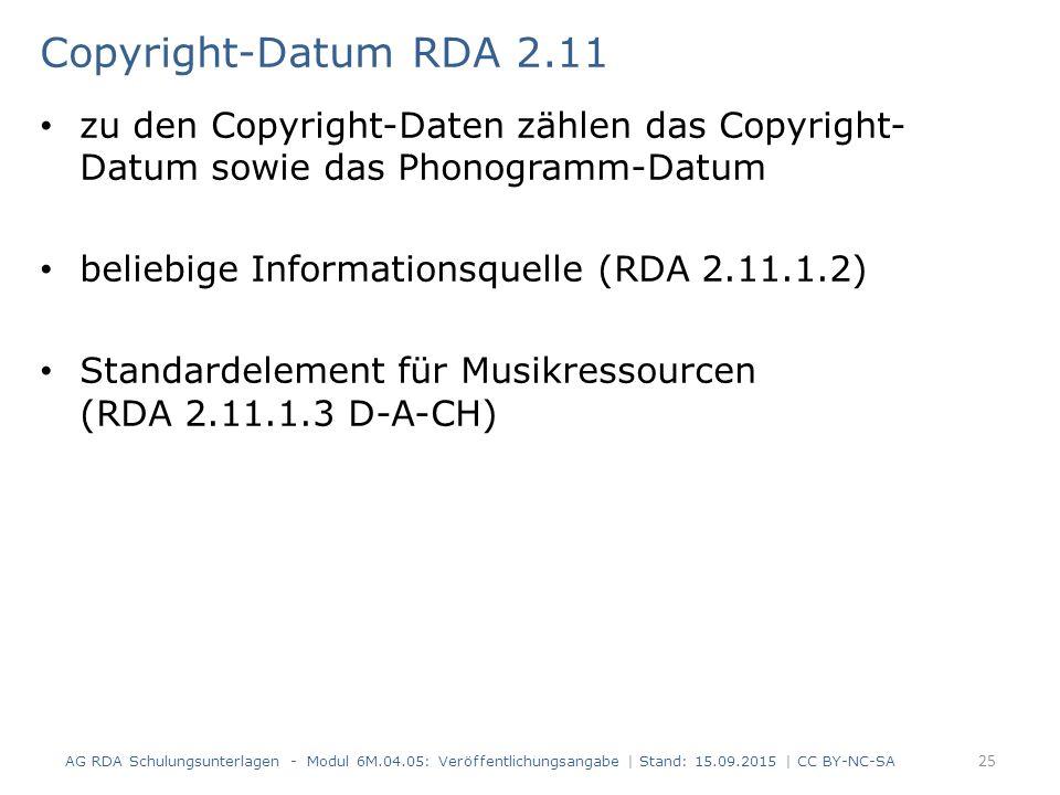 Copyright-Datum RDA 2.11 zu den Copyright-Daten zählen das Copyright- Datum sowie das Phonogramm-Datum beliebige Informationsquelle (RDA 2.11.1.2) Sta
