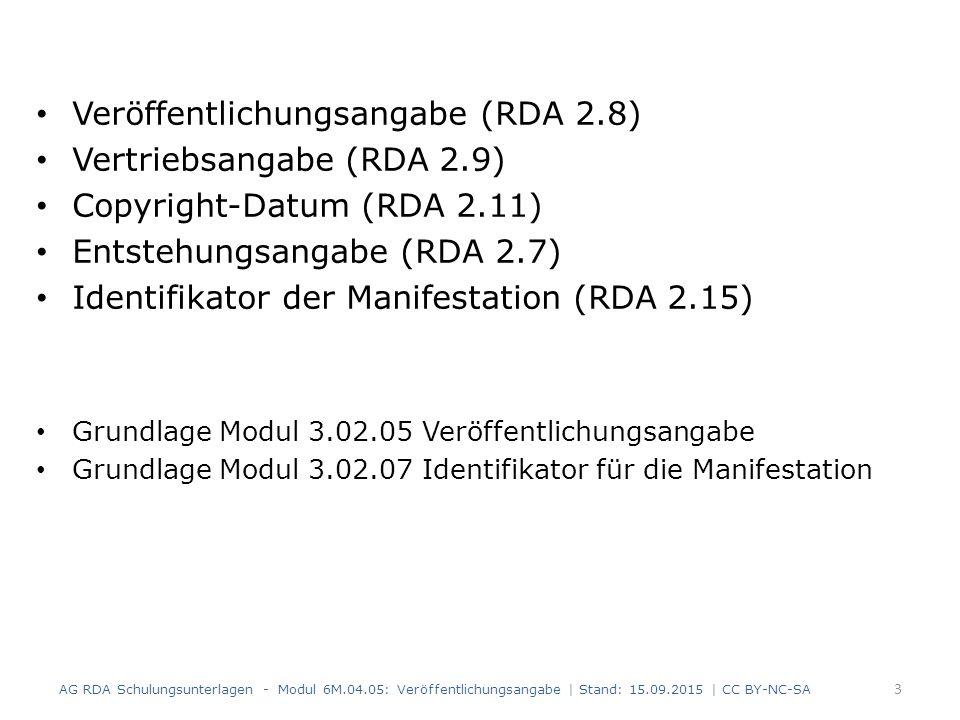 Veröffentlichungsangabe (RDA 2.8) Vertriebsangabe (RDA 2.9) Copyright-Datum (RDA 2.11) Entstehungsangabe (RDA 2.7) Identifikator der Manifestation (RD