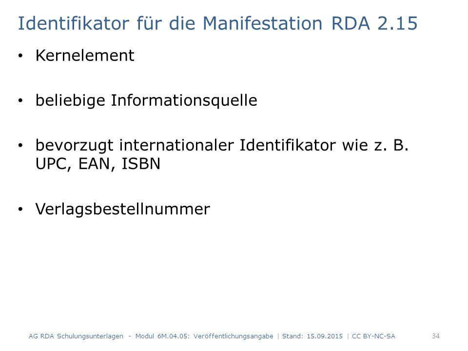 Identifikator für die Manifestation RDA 2.15 Kernelement beliebige Informationsquelle bevorzugt internationaler Identifikator wie z. B. UPC, EAN, ISBN