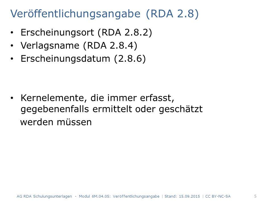 Veröffentlichungsangabe (RDA 2.8) Erscheinungsort (RDA 2.8.2) Verlagsname (RDA 2.8.4) Erscheinungsdatum (2.8.6) Kernelemente, die immer erfasst, gegeb