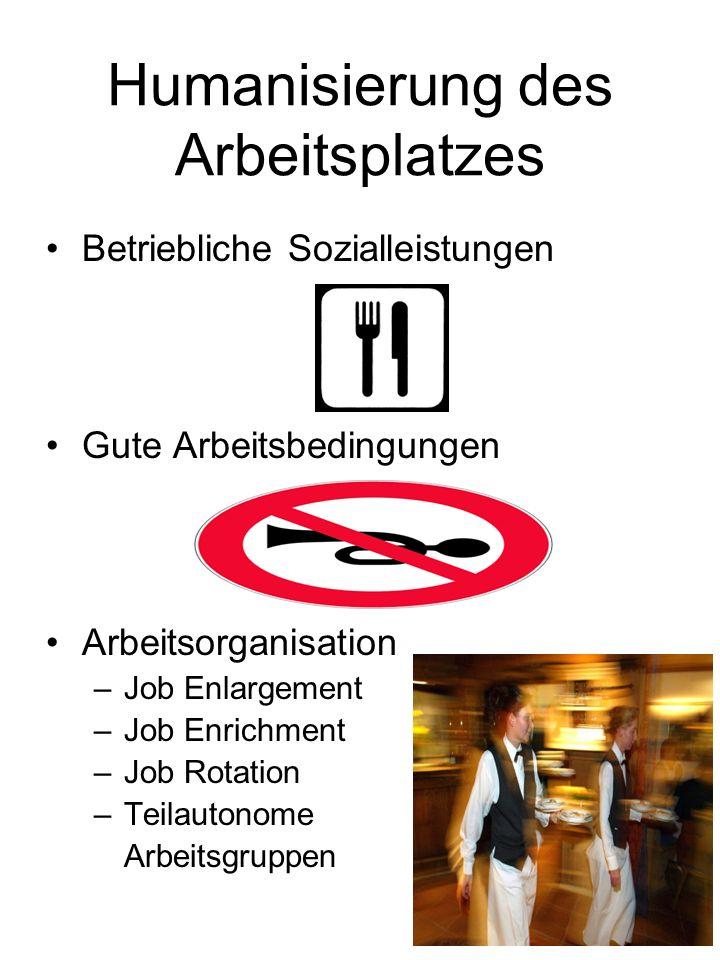 Humanisierung des Arbeitsplatzes Betriebliche Sozialleistungen Gute Arbeitsbedingungen Arbeitsorganisation –Job Enlargement –Job Enrichment –Job Rotat