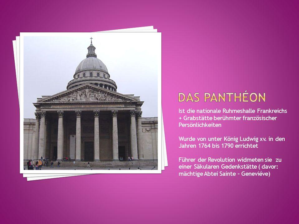 Ist die nationale Ruhmeshalle Frankreichs + Grabstätte berühmter französischer Persönlichkeiten Wurde von unter König Ludwig xv. in den Jahren 1764 bi