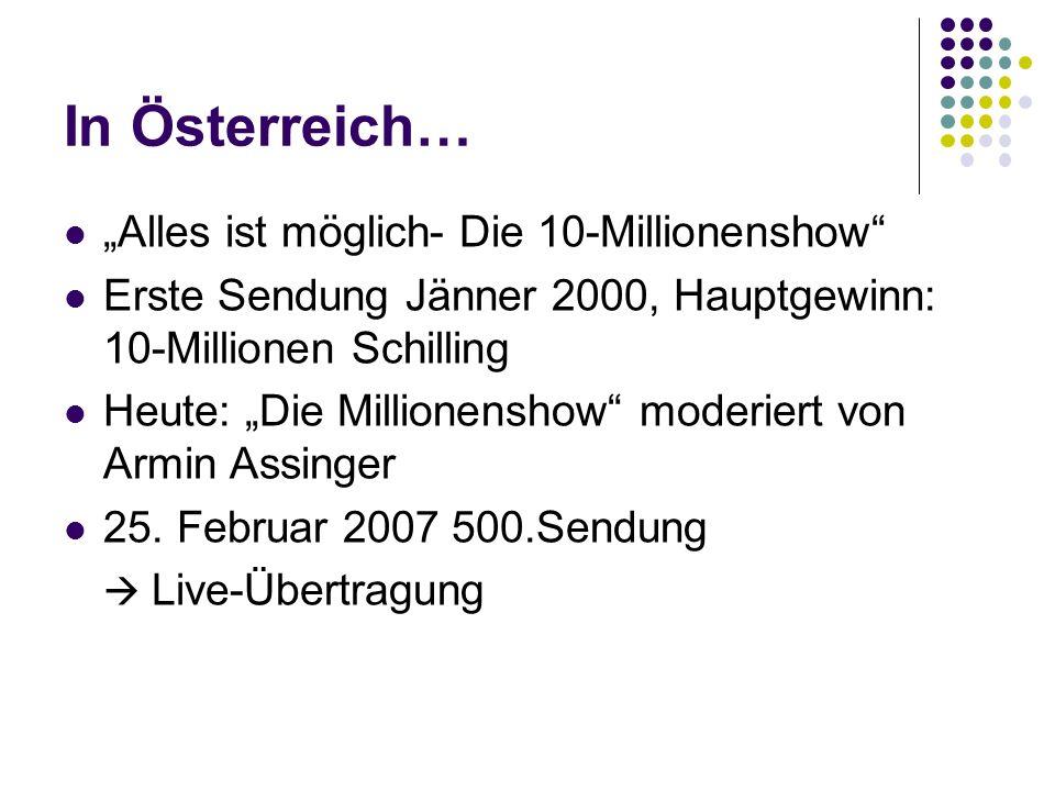 """In Österreich… """"Alles ist möglich- Die 10-Millionenshow Erste Sendung Jänner 2000, Hauptgewinn: 10-Millionen Schilling Heute: """"Die Millionenshow moderiert von Armin Assinger 25."""