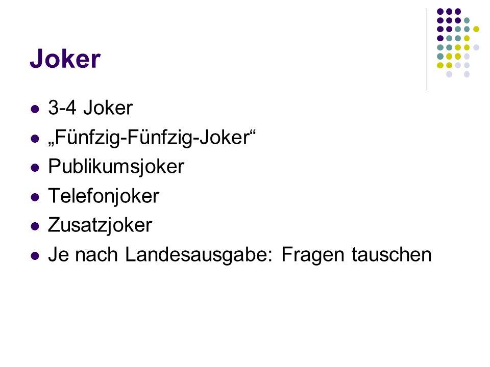 "Joker 3-4 Joker ""Fünfzig-Fünfzig-Joker Publikumsjoker Telefonjoker Zusatzjoker Je nach Landesausgabe: Fragen tauschen"