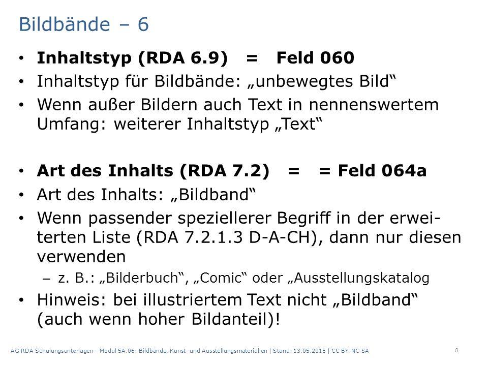 """Bildbände – 6 Inhaltstyp (RDA 6.9) = Feld 060 Inhaltstyp für Bildbände: """"unbewegtes Bild Wenn außer Bildern auch Text in nennenswertem Umfang: weiterer Inhaltstyp """"Text Art des Inhalts (RDA 7.2) = = Feld 064a Art des Inhalts: """"Bildband Wenn passender speziellerer Begriff in der erwei- terten Liste (RDA 7.2.1.3 D-A-CH), dann nur diesen verwenden – z."""