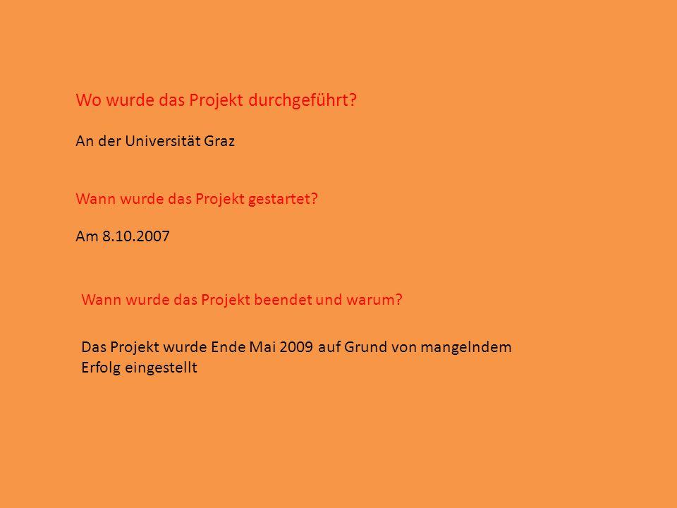 Wo wurde das Projekt durchgeführt. An der Universität Graz Wann wurde das Projekt gestartet.
