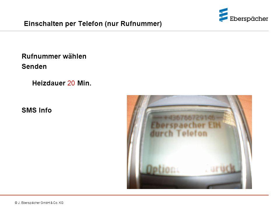 © J. Eberspächer GmbH & Co. KG Einschalten per Telefon (nur Rufnummer) Rufnummer wählen Senden Heizdauer 20 Min. SMS Info