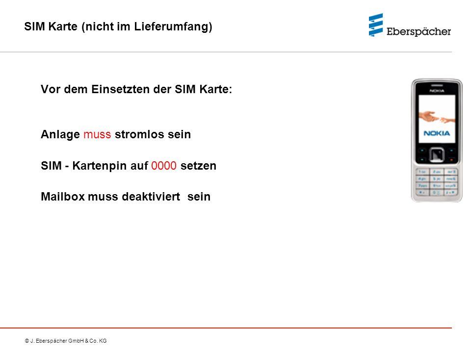 © J. Eberspächer GmbH & Co. KG SIM Karte (nicht im Lieferumfang) Vor dem Einsetzten der SIM Karte: Anlage muss stromlos sein SIM - Kartenpin auf 0000
