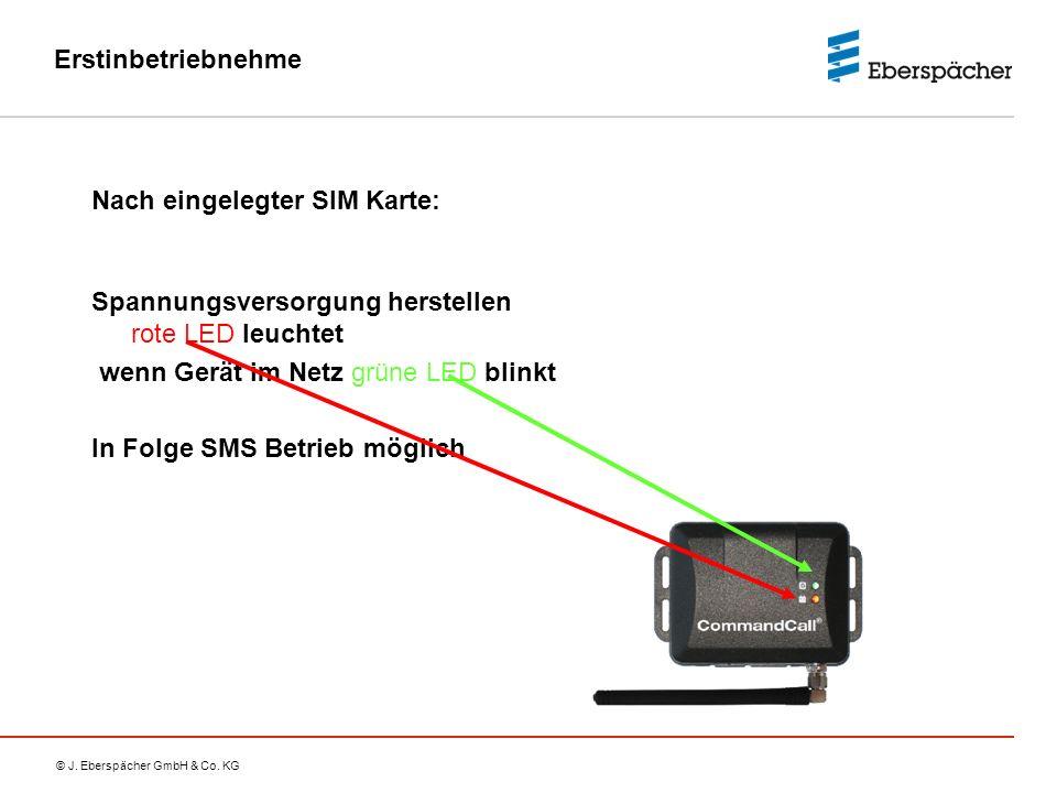 © J. Eberspächer GmbH & Co. KG Erstinbetriebnehme Nach eingelegter SIM Karte: Spannungsversorgung herstellen rote LED leuchtet wenn Gerät im Netz grün