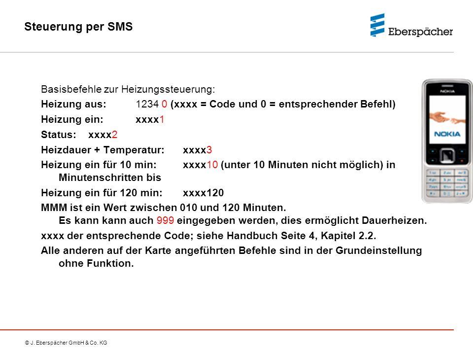 © J. Eberspächer GmbH & Co. KG Steuerung per SMS Basisbefehle zur Heizungssteuerung: Heizung aus:1234 0 (xxxx = Code und 0 = entsprechender Befehl) He