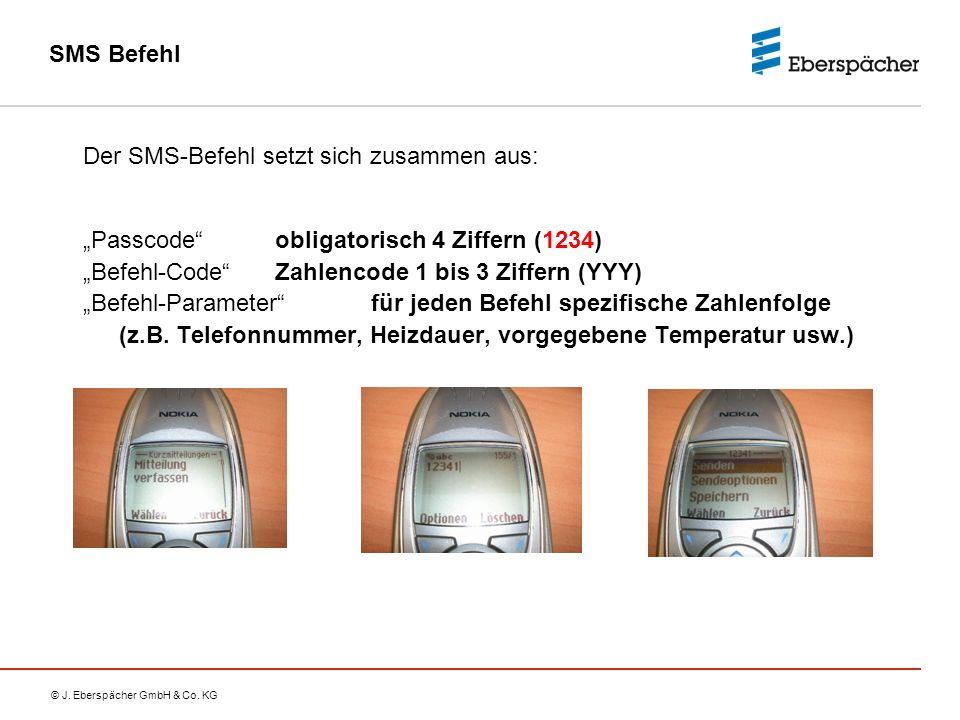 """© J. Eberspächer GmbH & Co. KG SMS Befehl Der SMS-Befehl setzt sich zusammen aus: """"Passcode"""" obligatorisch 4 Ziffern (1234) """"Befehl-Code"""" Zahlencode 1"""
