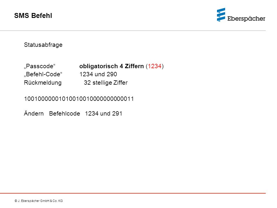 """© J. Eberspächer GmbH & Co. KG SMS Befehl Statusabfrage """"Passcode"""" obligatorisch 4 Ziffern (1234) """"Befehl-Code"""" 1234 und 290 Rückmeldung 32 stellige Z"""