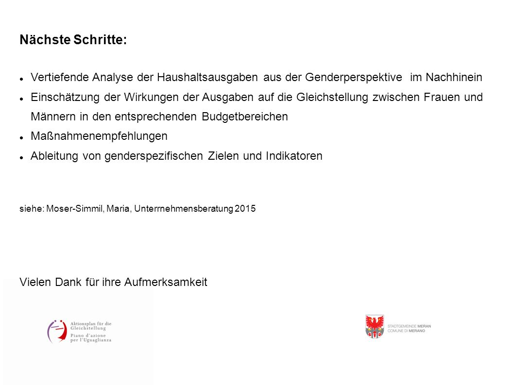 Nächste Schritte: Vertiefende Analyse der Haushaltsausgaben aus der Genderperspektive im Nachhinein Einschätzung der Wirkungen der Ausgaben auf die Gl