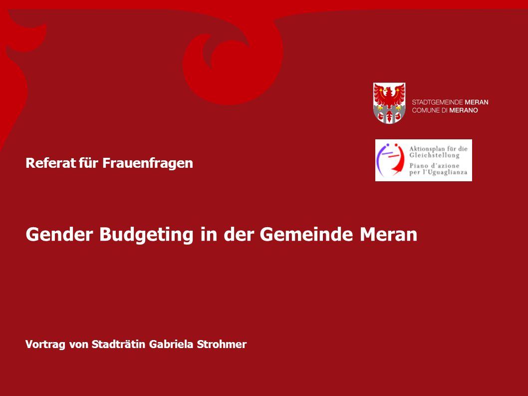 Gender Budgeting in der Gemeinde Meran Referat für Frauenfragen Vortrag von Stadträtin Gabriela Strohmer