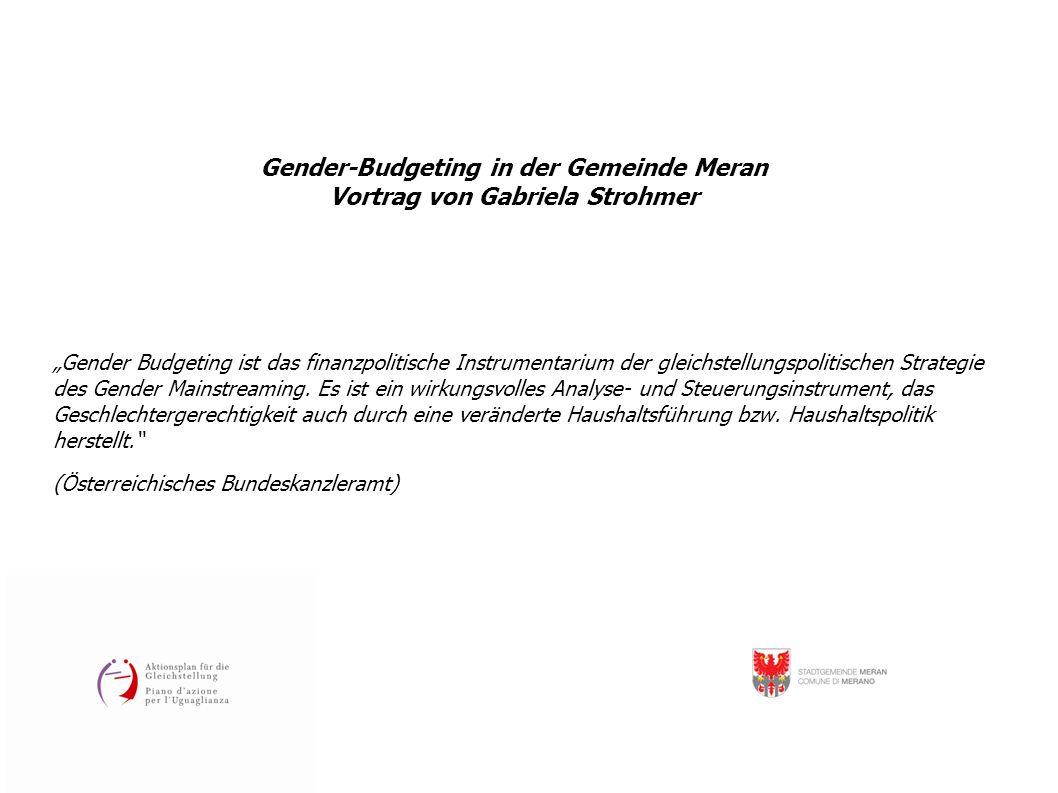 """Gender-Budgeting in der Gemeinde Meran Vortrag von Gabriela Strohmer """"Gender Budgeting ist das finanzpolitische Instrumentarium der gleichstellungspolitischen Strategie des Gender Mainstreaming."""