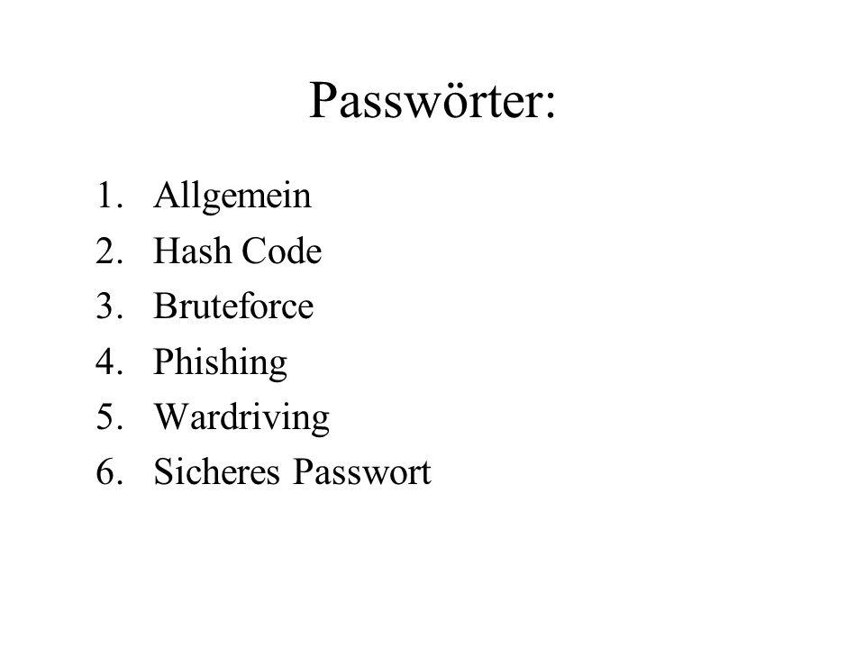 Passwörter: 1.Allgemein 2.Hash Code 3.Bruteforce 4.Phishing 5.Wardriving 6.Sicheres Passwort