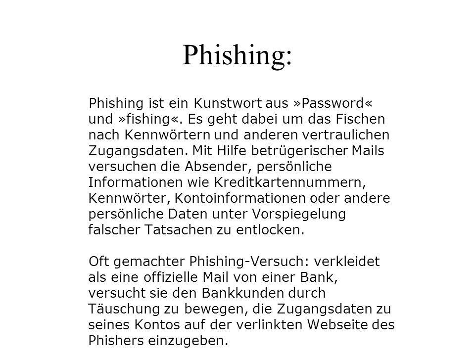 Phishing: Phishing ist ein Kunstwort aus »Password« und »fishing«. Es geht dabei um das Fischen nach Kennwörtern und anderen vertraulichen Zugangsdate