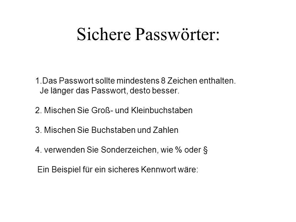 Sichere Passwörter: 1.Das Passwort sollte mindestens 8 Zeichen enthalten. Je länger das Passwort, desto besser. 2. Mischen Sie Groß- und Kleinbuchstab