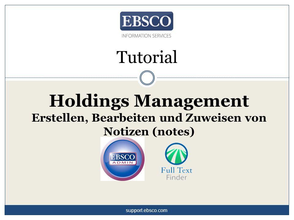 Tutorial Holdings Management Erstellen, Bearbeiten und Zuweisen von Notizen (notes) support.ebsco.com