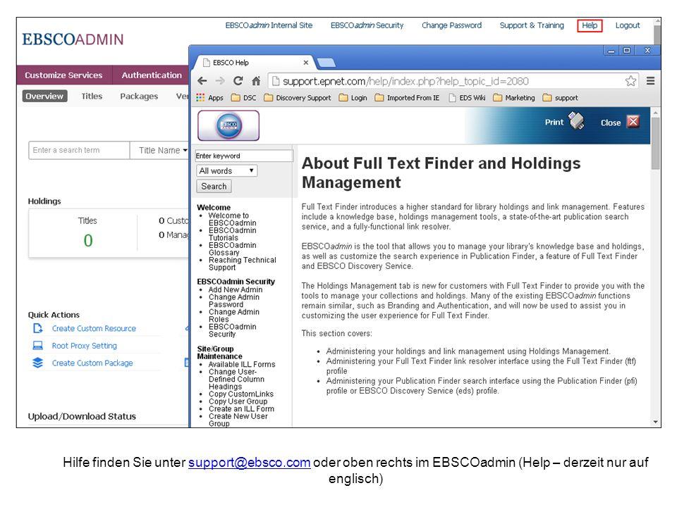 Hilfe finden Sie unter support@ebsco.com oder oben rechts im EBSCOadmin (Help – derzeit nur auf englisch)support@ebsco.com