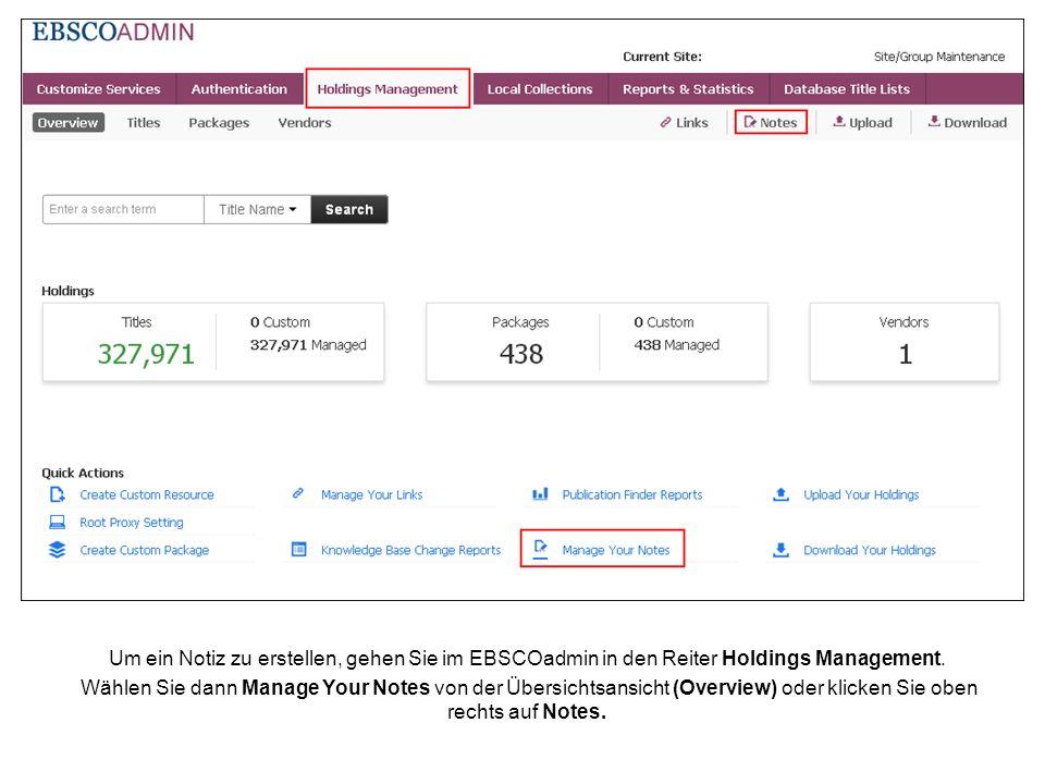 Um ein Notiz zu erstellen, gehen Sie im EBSCOadmin in den Reiter Holdings Management. Wählen Sie dann Manage Your Notes von der Übersichtsansicht (Ove