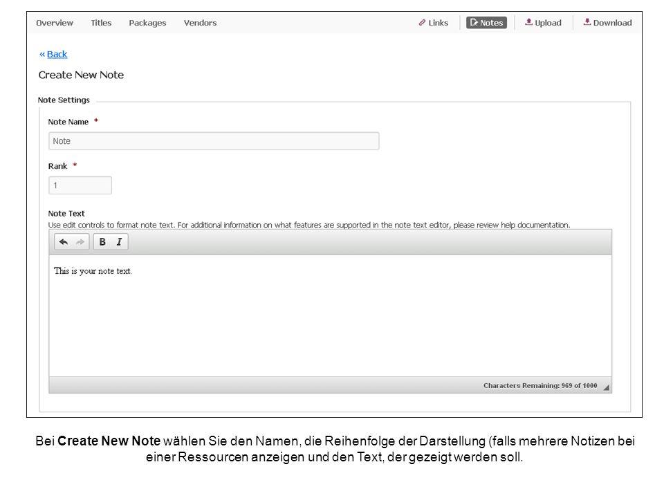 Bei Create New Note wählen Sie den Namen, die Reihenfolge der Darstellung (falls mehrere Notizen bei einer Ressourcen anzeigen und den Text, der gezei